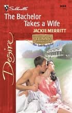 The Bachelor Takes a Wife ebook by Jackie Merritt