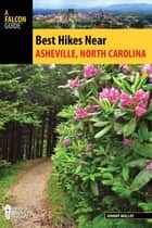 Best Hikes Near Asheville, North Carolina ebook by Johnny Molloy