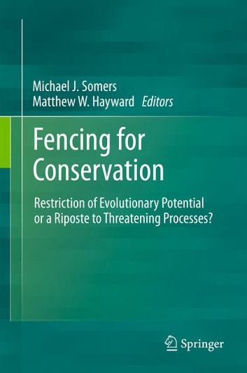 Fencing for Conservation - Restriction of Evolutionary Potential or a Riposte to Threatening Processes? ebook by