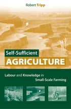 Self-Sufficient Agriculture ebook by Robert Tripp
