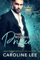 The Bodyguard's Prince - The Royal Wedding, #1 ebook by Caroline Lee