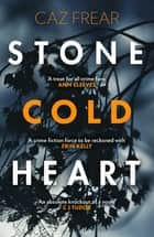 Stone Cold Heart - the addictive new thriller from the author of Sweet Little Lies ebook by Caz Frear