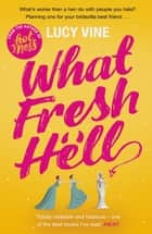 What Fresh Hell - The most hilarious novel you'll read this year ebook by Lucy Vine