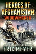 Black Ops: Heroes of Afghanistan: Widowmaker ebook by Eric Meyer