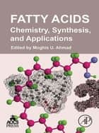 Fatty Acids - Chemistry, Synthesis, and Applications ebook by Moghis U. Ahmad