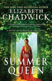 The Summer Queen - A Novel of Eleanor of Aquitaine ebook by Elizabeth Chadwick