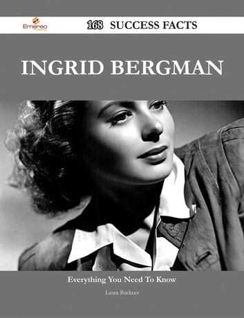 Ingrid Bergman 168 Success Facts - Everything you need to know about Ingrid Bergman ebook by Laura Buckner