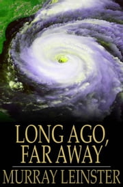 Long Ago, Far Away ebook by Murray Leinster