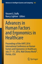 Advances in Human Factors and Ergonomics in Healthcare - Proceedings of the AHFE 2016 International Conference on Human Factors and Ergonomics in Healthcare, July 27-31, 2016, Walt Disney World®, Florida, USA ebook by Kobo.Web.Store.Products.Fields.ContributorFieldViewModel