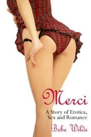 Merci: A Story of Erotica, Sex and Romance ebook by Bebe Wilde