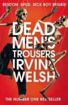 Dead Men's Trousers eBook by Irvine Welsh