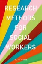 Research Methods for Social Workers ebook by Linda Bell