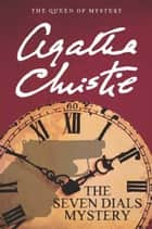 The Seven Dials Mystery ebook by Agatha Christie