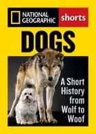 Dogs - A Short History from Wolf to Woof ebook by Evan Ratliff, Angus Phillips