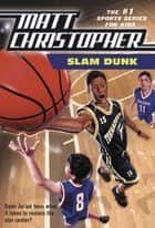 Slam Dunk eBook by Matt Christopher