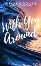With You Around ebook by Nikki Godwin