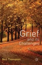 Grief and its Challenges ebook by Professor Neil Thompson