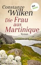 Die Frau aus Martinique - Roman ebook by Constanze Wilken