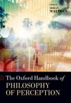 The Oxford Handbook of Philosophy of Perception ebook by Mohan Matthen