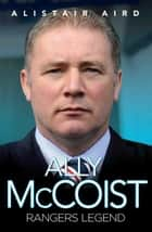 Ally McCoist - Rangers Legend ebook by Alistair Aird