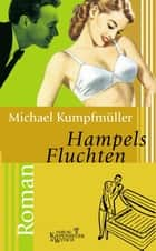 Hampels Fluchten - Roman ebook by Michael Kumpfmüller