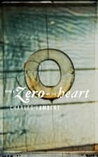 With a Zero at its Heart eBook by Charles Lambert