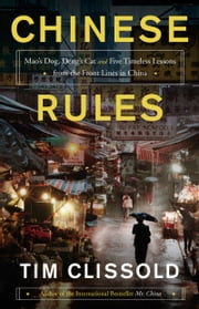 Chinese Rules - Mao's Dog, Deng's Cat, and Five Timeless Lessons from the Front Lines in China ebook by Tim Clissold