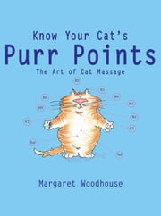 Know Your Cat's Purr Points - The Art of Cat Massage ebook by Margaret Woodhouse