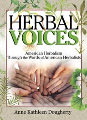 Herbal Voices - American Herbalism Through the Words of American Herbalists ebook by Ethan B Russo,Anne Dougherty
