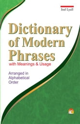Dictionary of Modern Phrases with Meanings & Usage ebook by JOEL LYALL
