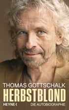 Herbstblond - Die Autobiographie ebook by Thomas Gottschalk