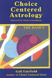 Choice Centered Astrology: The Basics ebook by Fairfield, Gail