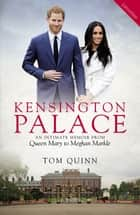 Kensington Palace - An Intimate Memoir from Queen Mary to Meghan Markle ebook by