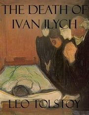 The Death of Ivan Ilych (Annotated) ebook by Leo Tolstoy