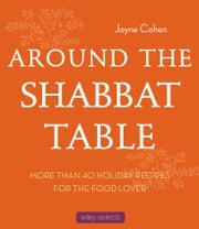 Around the Shabbat Table - More than 40 Holiday Recipes for the Food Lover ebook by Jayne Cohen