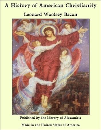 A History of American Christianity ebook by Leonard Woolsey Bacon
