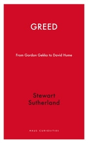Greed - From Gordon Gekko to David Hume ebook by Stewart Sutherland