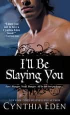 I'll Be Slaying You ebook by Cynthia Eden