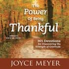 The Power of Being Thankful - 365 Devotions for Discovering the Strength of Gratitude audiobook by Joyce Meyer