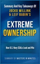 Extreme Ownership: How U.S. Navy SEALs Lead and Win | Summary & Key Takeaways 電子書籍 by Masters in Minutes