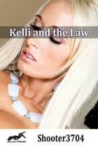 Kelli and the Law ebook by Shooter3704