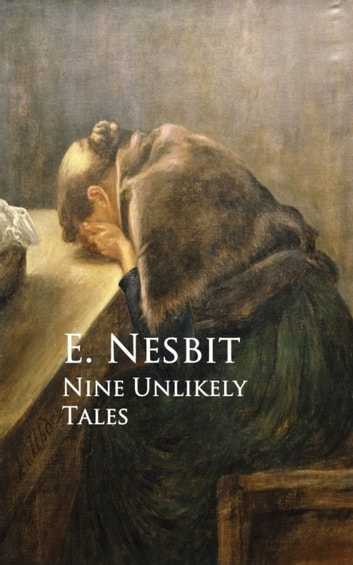 Nine Unlikely Tales eBook by E. Nesbit