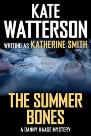 The Summer Bones - A Danny Haase Mystery ebook by Kate Watterson