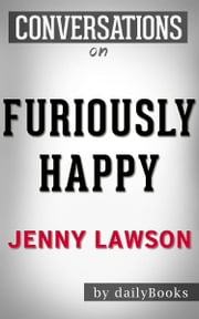 Furiously Happy: A Funny Book About Horrible Things: A Novel By Jenny Lawson | Conversation Starters ebook by dailyBooks