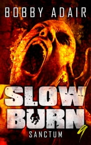 Slow Burn: Sanctum, Book 9 Zombie Apocalypse Series - Zombie Thriller ebook by Bobby Adair