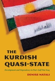 The Kurdish Quasi-State: Development and Dependency in Post-Gulf War Iraq ebook by Natali, Denise