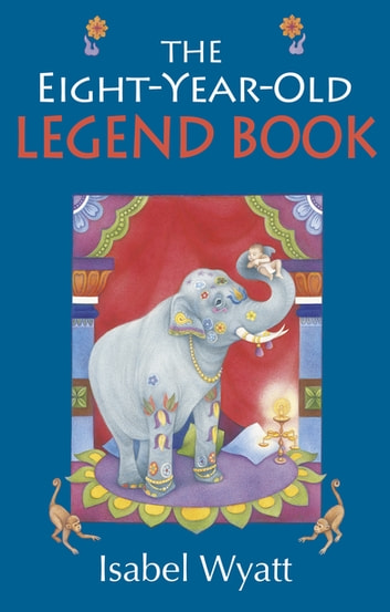The Eight-Year-Old Legend Book ebook by Isabel Wyatt