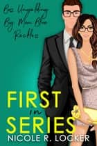 First In Series - Box Set ebook by Nicole R. Locker