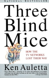 Three Blind Mice - How the TV Networks Lost Their Way ebook by Ken Auletta