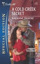 A Cold Creek Secret ebook by RaeAnne Thayne